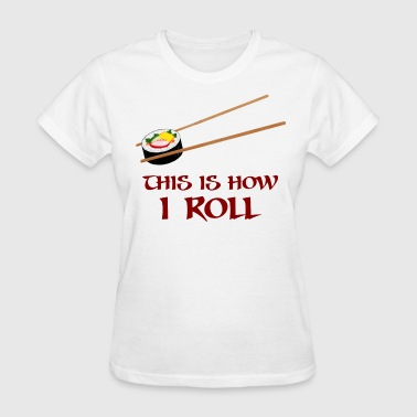 This Is How I Sushi Roll - Women's T-Shirt