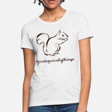 Squirrely Just Squirrely Things Squirrel - Women's T-Shirt