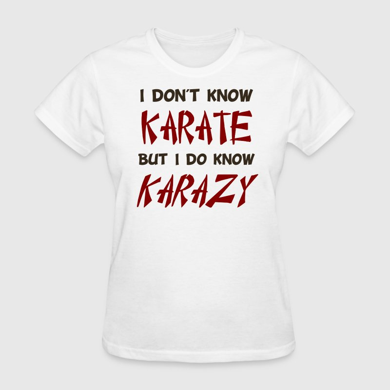 I Don't Know Karate But I Do Know Crazy - Women's T-Shirt