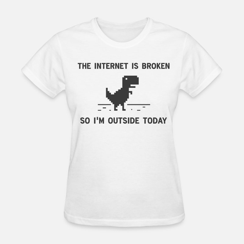 Geek T-Shirts - Internet Is broken So I'm Outside Today - Women's T-Shirt white