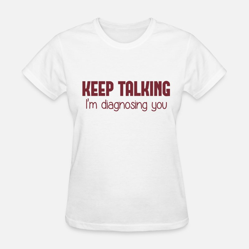 Freud T-Shirts - Keep Talking I'm Diagnosing You - Women's T-Shirt white