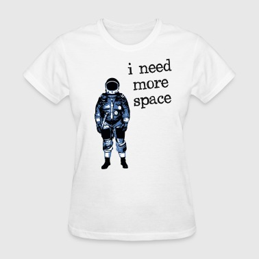 I Need More Space Astronaut I Need More Space Astronaut - Women's T-Shirt
