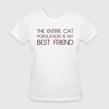 The Entire Cat Population Is My Best Friend - Women's T-Shirt