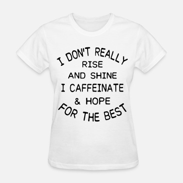 Rey i don t really rise and shine i caffeinate and hop - Women's T-Shirt
