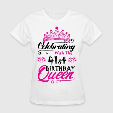 Celebrating With the 41st Birthday Queen - Women's T-Shirt