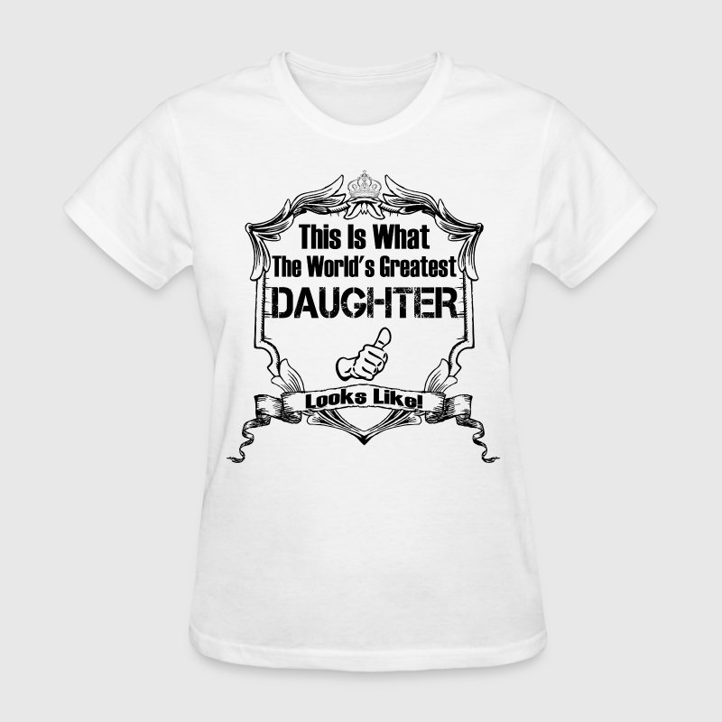 This Is What The World's Greatest Daughter - Women's T-Shirt