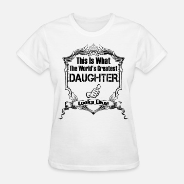 Fuck Daughter This Is What The World's Greatest Daughter - Women's T-Shirt