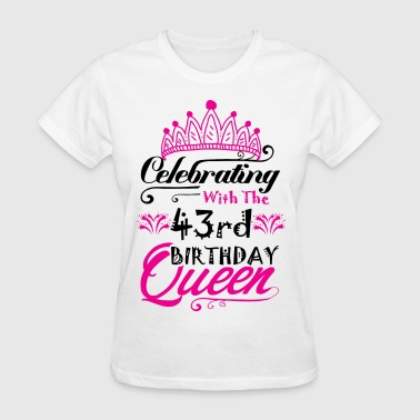 Celebrating With the 43rd Birthday Queen - Women's T-Shirt
