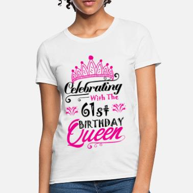 Celebrating With the 61st Birthday Queen - Women's T-Shirt
