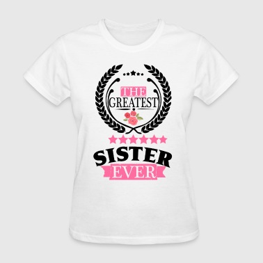 Sister Ever THE GREATEST SISTER EVER - Women's T-Shirt