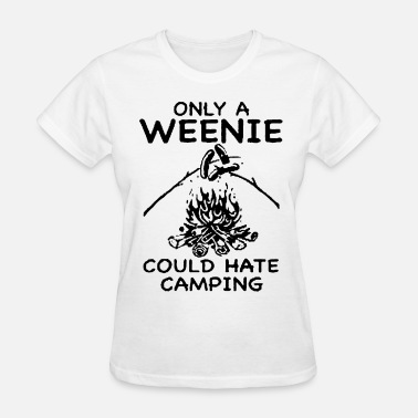Only A Weenie Could Hate Camping Funny Humor Camp - Women's T-Shirt