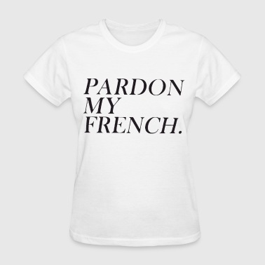 Pardon My French Top Swag Funny Tumblr Style Fashi - Women's T-Shirt