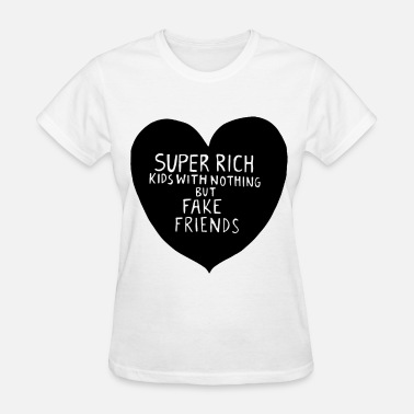 Super Rich Kids Super Rich Kids With Nothing But Fake Friends Top - Women's T-Shirt