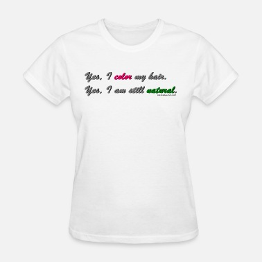 Hair Color Yes, I Color My Hair - Women's T-Shirt