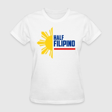 Half Filipino - Filipino Shirts - Women's T-Shirt