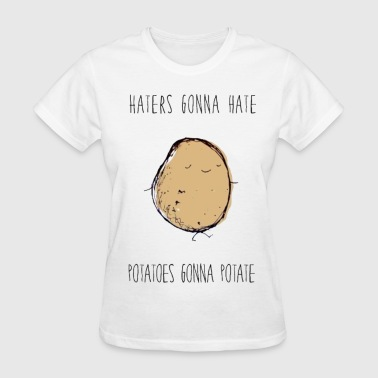 Haters Gonna Hate, Potatoes Gonna Potate - Women's T-Shirt