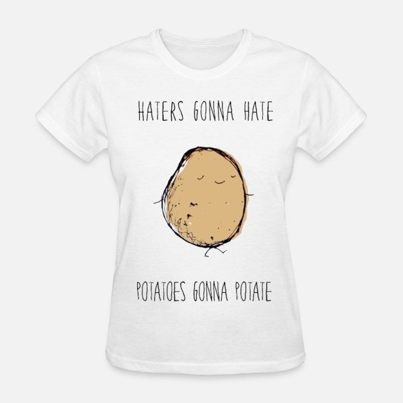 Funny T-Shirts - Haters Gonna Hate, Potatoes Gonna Potate - Women's T-Shirt white