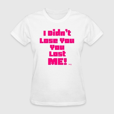 You Lost Me - Women's T-Shirt