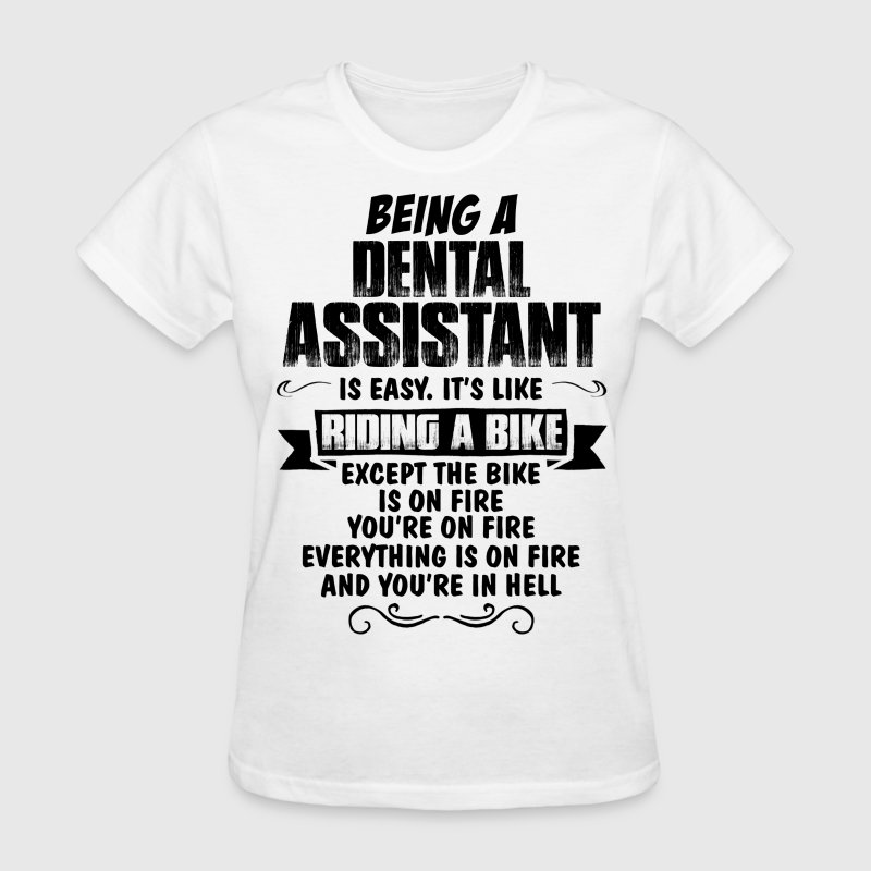 Being A Dental Assistant... - Women's T-Shirt