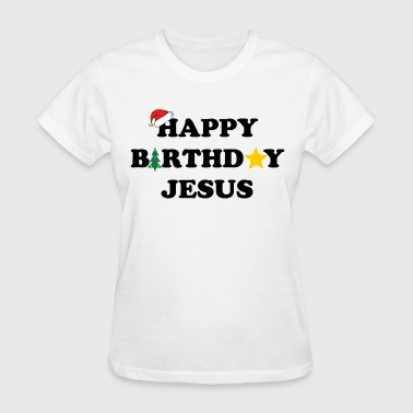 Jesus Birthday Happy Birthday Jesus - Women's T-Shirt