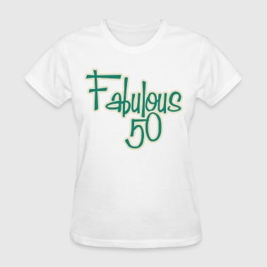 50 And Fabulous Fabulous 50 - Women's T-Shirt