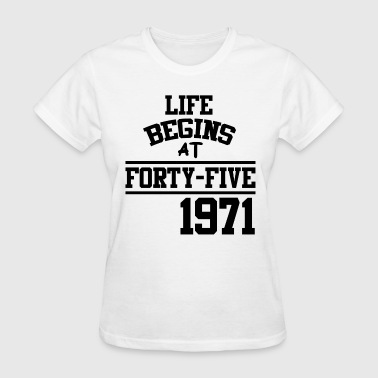 Begins At Forty Five 45A.png - Women's T-Shirt