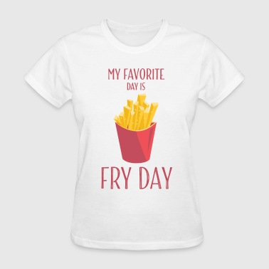 Fry My Favorite Day Fry Day - Women's T-Shirt