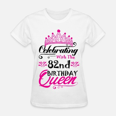 Celebrate Life Celebrating With the 82nd Birthday Queen - Women's T-Shirt