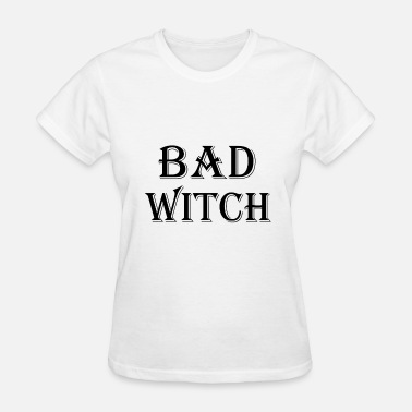 Bad Witch Bad Witch - Women's T-Shirt