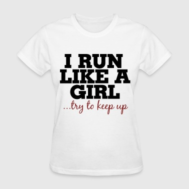 I run like a girl try to keep up - Women's T-Shirt