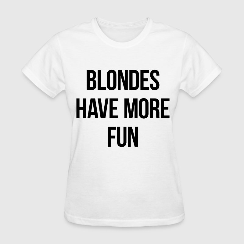 Blondes have more fun - Women's T-Shirt