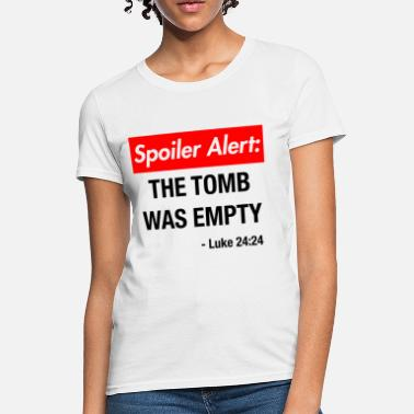 Alert Spoiler Alert The Tomb Was Empty Shirt - Women's T-Shirt