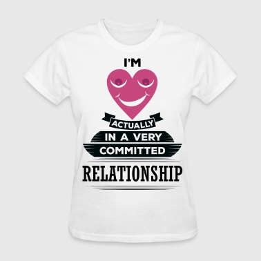 I Am Actually In A Very Commited Relationship - Women's T-Shirt