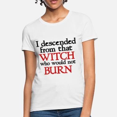 Feminist I descended form that witch halloween feminist - Women's T-Shirt