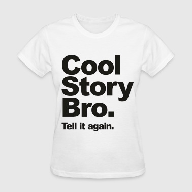Cool Story Bro, Tell it again. - Women's T-Shirt