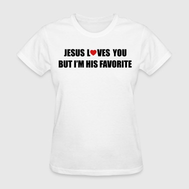 Jesus loves you, but I'm his favorite - Women's T-Shirt