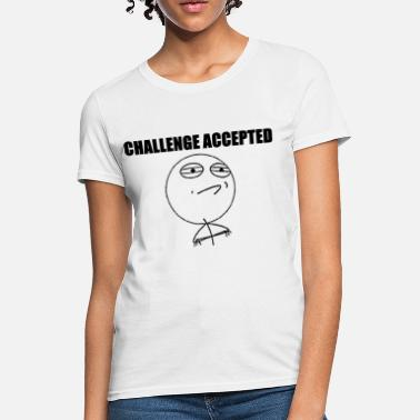 Accepted Challenge Accepted - Women's T-Shirt