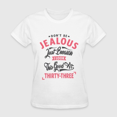 Don't Be Jealous - 33rd Birthday - Women's T-Shirt