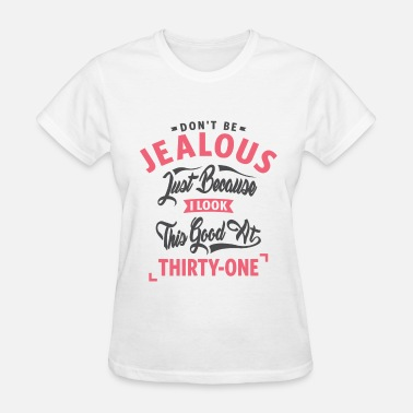 31st Birthday Don't Be Jealous - 31st Birthday - Women's T-Shirt