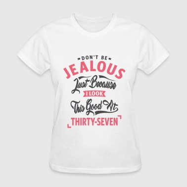 Don't Be Jealous - 37th Birthday - Women's T-Shirt