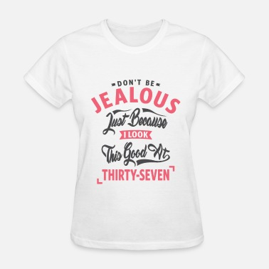 Funny 37th Birthday Don't Be Jealous - 37th Birthday - Women's T-Shirt
