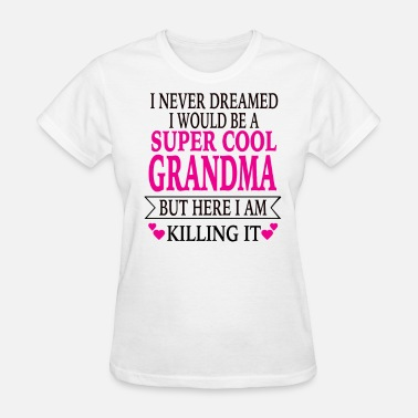 Cool Grandma Super Cool Grandma - Women's T-Shirt