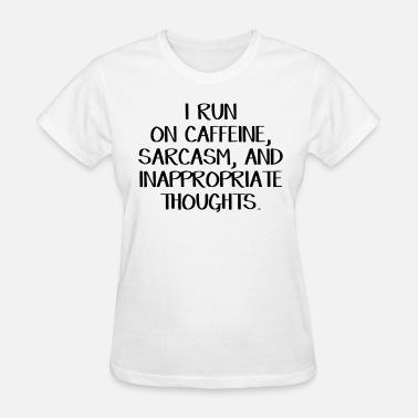 Sarcasm I run on caffeine, sarcasm, and inappropriate - Women's T-Shirt