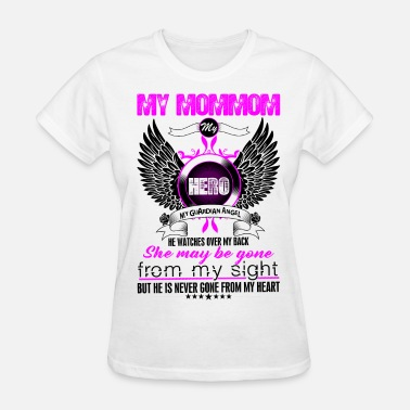 My Mom Is My Guardian Angel She Watches Over My Back Mom mom My Hero My Guardian Angel She Watches Ove - Women's T-Shirt