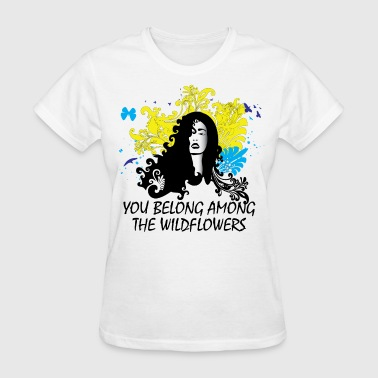 You Belong Among the Wildflowers - Women's T-Shirt