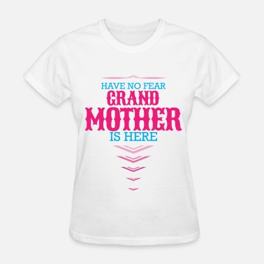Grandmother Have No Fear Grandmother Is Here - Women's T-Shirt