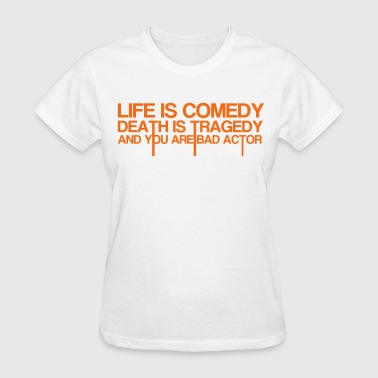 Comedy Life Is Comedy - Women's T-Shirt