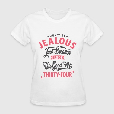 Don't Be Jealous - 34th Birthday - Women's T-Shirt