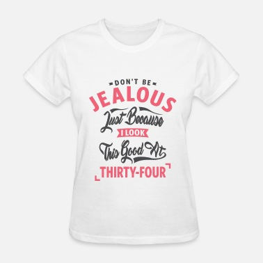 34th Don't Be Jealous - 34th Birthday - Women's T-Shirt