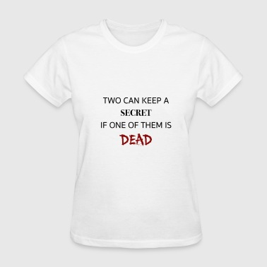 Two can keep a secret if one of them is dead. PLL - Women's T-Shirt